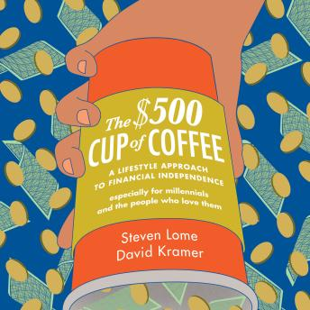 Download $500 Cup of Coffee: A Lifestyle Approach to Financial Independence by Steven Lome, David Kramer