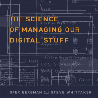 The Science of Managing Our Digital Stuff, Steve Whitaker, Ofer Bergman