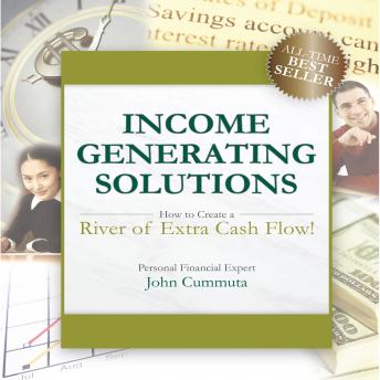 Income Generating Solutions: How to Create a River of Extra Cash Flow!, John Cummuta
