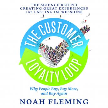 Customer Loyalty Loop: The Science Behind Creating Great Experiences and Lasting Impressions, Noah Fleming
