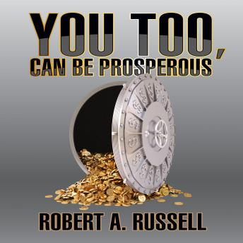 You Too, Can Be Prosperous, Robert A. Russell