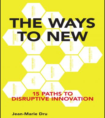 Ways to New: 15 Paths to Disruptive Innovation, Jean-Marie Dru