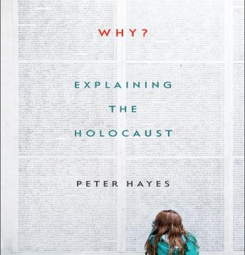 Why?: Explaining the Holocaust, Peter Hayes