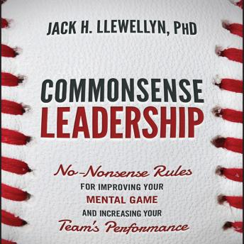 Commonsense Leadership: No-Nonsense Rules for Improving our Mental Game and Increasing Your Team's Performance, Jaak H. Llewellyn