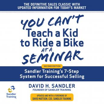 Download You Can't Teach a Kid to Ride a Bike at a Seminar: Sandler Training's 7-Step System for Successful Selling 2nd Edition by David Mattson