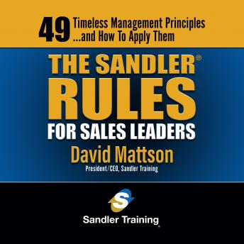 Sandler Rules for Sales Leaders: 49 Timeless Managemet Principles?and How to Apply Them, David Mattson
