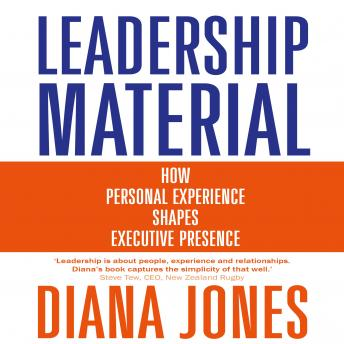 Leadership Material: How Personal Experience Shapes Executive Presence, Diana Jones