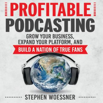 Profitable Podcasting: Grow Your Business, Expand Your Platform, and Build a Nation of True Fans sample.