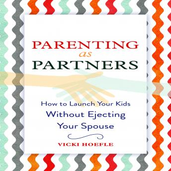Parenting as Partners: How to Launch Your Kids Without Ejecting Your Spouse