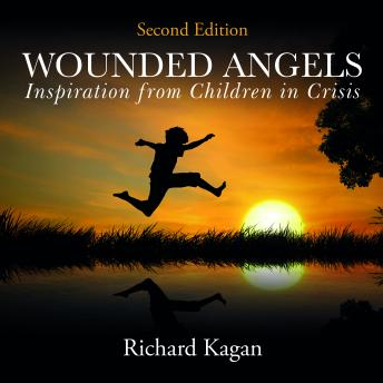 Wounded Angels: Inspiration from Children in Crisis, 2nd Edition, Richard Kagan