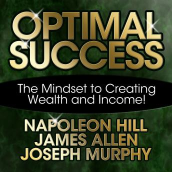 Optimal Success: The Mindset to Creating Wealth and Income!