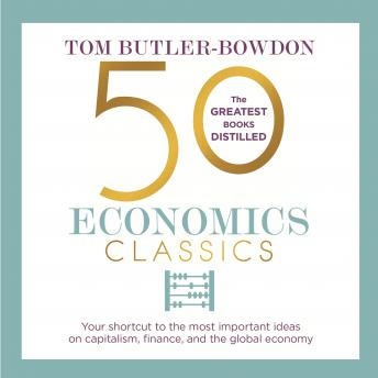 50 Economics Classics: Your shortcut to the most important ideas on capitalism, finance, and the global economy, Tom Butler-Bowdon