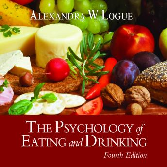 Psychology of Eating and Drinking Fourth Edition, Alexandra W. Logue