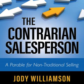 Contrarian Salesperson: A Parable for Non-Traditional Selling, Jody Williamson