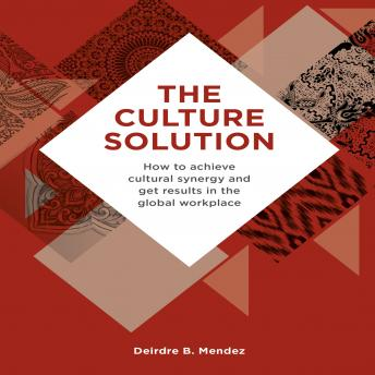 The  The Culture Solution: How to Achieve Cultural Synergy and Get Results in the Global Workplace