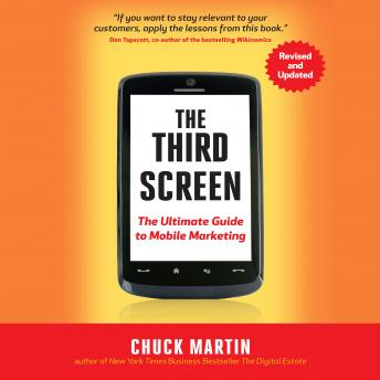Third Screen: The Ultimate Guide to Mobile Marketing, Chuck Martin