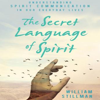 Secret Language of Spirit: Understanding Spirit Communication in Our Everyday Lives, William Stillman