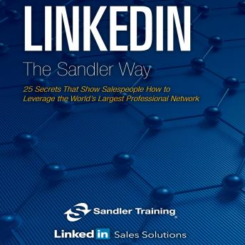 Linkedin the Sandler Way: 25 Secrets That Show Salespeople How to Leverage the World's Largest Professional Network