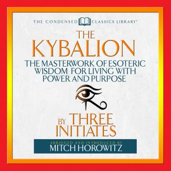 The Kybalion: The Masterwork of Esoteric Wisdom for Living With Power and Purpose