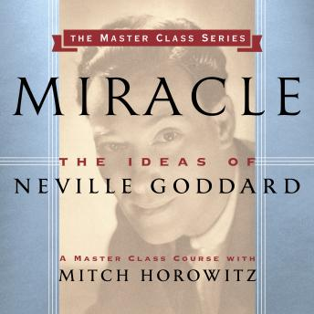 Miracle: The Ideas of Neville Goddard, Mitch Horowitz