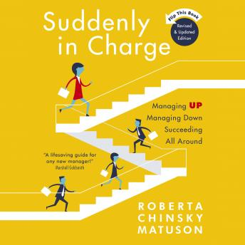Suddenly in Charge 2E: Managing Up Managing Down Succeeding All Around, Roberta Chinsky Matuson