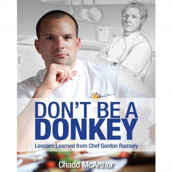 Download Don't Be a Donkey: Lessons Learned from Chef Gordon Ramsey by Chadd McArthur