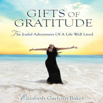 Gifts of Gratitude: The Joyful Adventures of a Life Well Lived, Elizabeth Gaylynn Baker