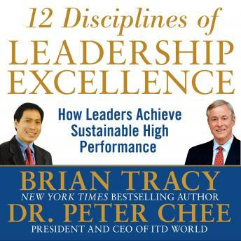12 Disciplines of Leadership Excellence: How Leaders Achieve Sustainable High Performance, Brian Tracy