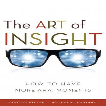 Art of Insight: How to Have More Aha! Moments, Malcolm Constable, Charles Kiefer