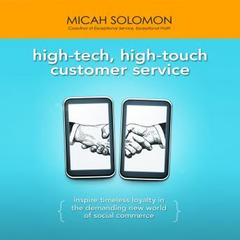 High-Tech, High-Touch Customer Service: Inspire Timeless Loyalty in the Demanding New World of Social Commerce, Micah Solomon