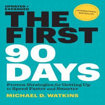 First 90 Days: Proven Strategies for Getting Up to Speed Faster and Smarter, Michael D. Watkins