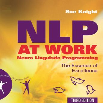 NLP at Work: The Essence of Excellence, 3rd Edition (People Skills for Professionals), Sue Knight