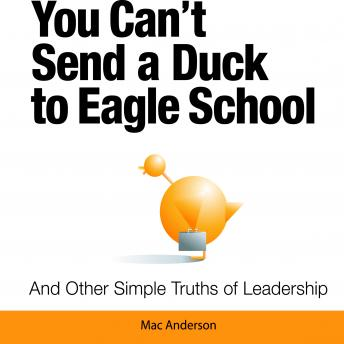 Download You Can't Send a Duck to Eagle School: And Other Simple Truths of Leadership by Mac Anderson