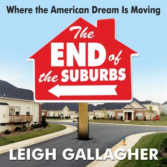 End of the Suburbs: Where the American Dream is Moving, Leigh Gallagher