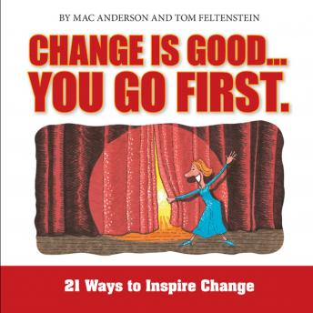 Change is Good, You Go First: 21 Ways to Inspire Change