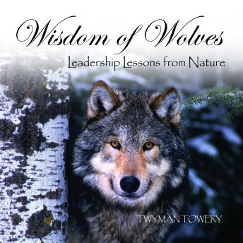 Wisdom of Wolves: Leadership Lessons from Nature, Twyman Towery