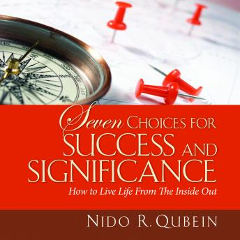 Seven Choices for Success and Significance: How to Live Life From the Inside Out
