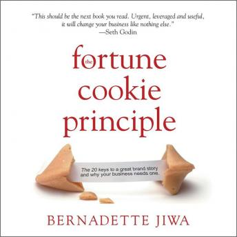 Fortune Cookie Principle: The 20 Keys to a Great Brand Story and Why Your Business needs One, Bernadette Jiwa