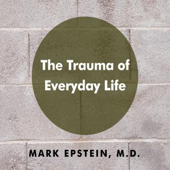 Trauma Everyday Life, Mark Epstein
