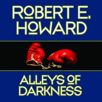 Alleys of Darkness, Robert E. Howard