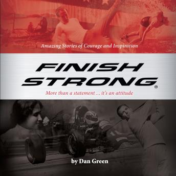Finish Strong: Amazing Stories of Courage and Inspiration, Dan Green