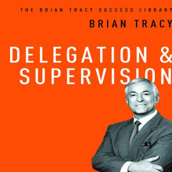 Delegation and Supervision: The Brian Tracy Sucess Library