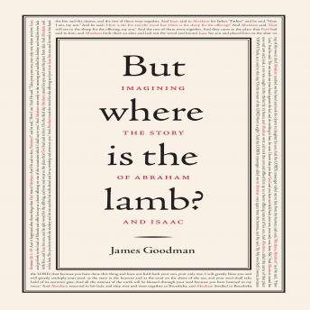 But Where is the Lamb?: Imagining the Story of Abraham and Isaac, James Goodman