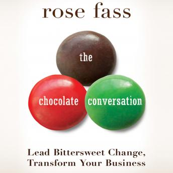 Chocolate Conversation: Lead Bittersweet Change, Transform Your Business, Rose Fass