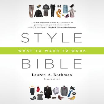 Style Bible: What to Wear to Work, Lauren A. Rothman