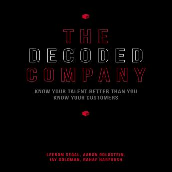 Decoded Company: Know Your Talent Better Than You Know Your Customers, Jay Goldman, Aaron Goldstein, Leerom Segal