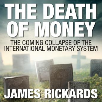 The Death of Money: The Coming Collapse of the International Monetary System Audiobook Free Download Online