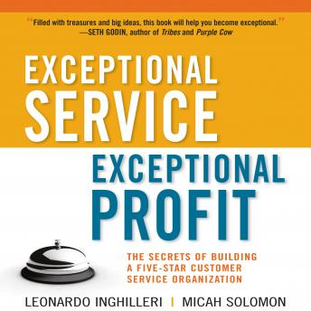 Exceptional Service, Exceptional Profit: The Secrets of Building a Five-Star Customer Service Organization, Leonardo Inghilleri, Micah Solomon