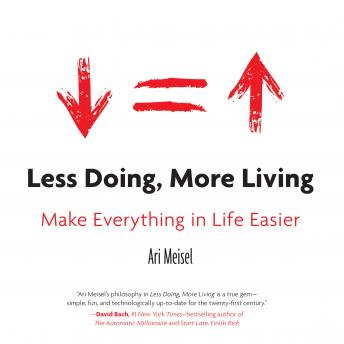 Less Doing, More Living: Make Everything in Life Easier, Ari Meisel
