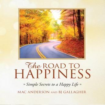Road to Happiness: Simple Secrets to a Happy Life, BJ Gallagher, Mac Anderson